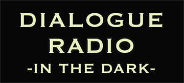 dialogue_radio -IN THE DARK